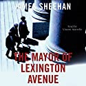 The Mayor of Lexington Avenue Audiobook by James Sheehan Narrated by Vicent Marzello
