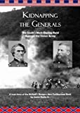 Kidnapping the Generals: The South's Most-Daring Raid Against the Union Army