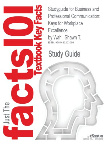 Studyguide for Business and Professional Communication: Keys for Workplace Excellence by Wahl, Shawn T.