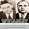 Scarface vs. Eliot Ness and the Untouchables: The Lives and Legacies of Al Capone and Eliot Ness (       UNABRIDGED) by  Charles River Editors Narrated by John Skinner