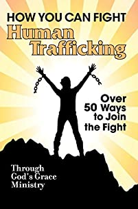 How You Can Fight Human Trafficking: Over 50 Ways To Join The Fight by Through God's Grace Ministry ebook deal