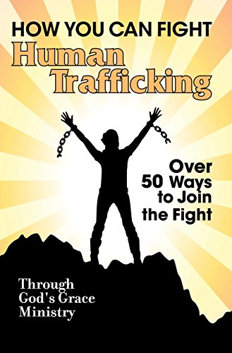 How You Can Fight Human Trafficking: Over 50 Ways To Join The Fight by Through Gods Grace Ministry ebook deal