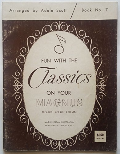 Fun with the Classics on Your Magnus Electric Chord Organ (Book No 7)