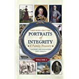 Portraits of Integrity: Real People Who Demonstrated Godly Character (Volume 1) ~ Marilyn Boyer