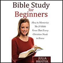 The Bible: The Bible Study for Beginners: How to Memorize the 25 Bible Verses That Every Christian Needs to Know Audiobook by Julia Bristol Narrated by Jonathan Smith
