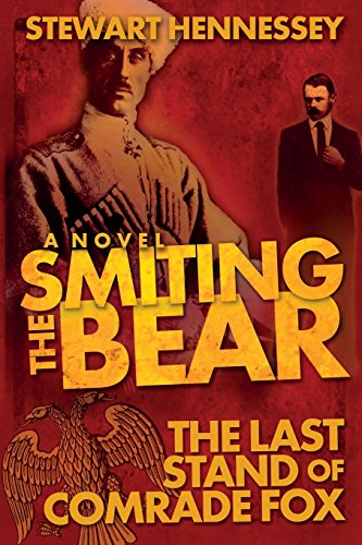 smiting-the-bear-the-last-stand-of-comrade-fox-the-life-and-times-of-archibald-brinsley-fox