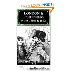 London and Londoners in the 1850s &amp; 1860s (Victorian London Ebooks)