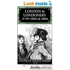 London and Londoners in the 1850s & 1860s (Victorian London Ebooks Book 2)