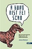 A Hund bist fei scho: Bairische Sinnsprüche, Redensarten und Lebensweisheiten