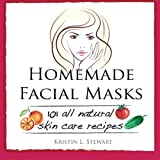 Homemade Facial Masks: 101 All Natural Skin Care Recipes