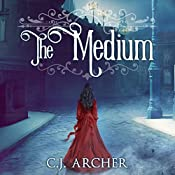 The Medium: Emily Chambers Spirit Medium Series, Book 1 | C. J. Archer