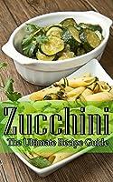 Zucchini - The Ultimate Recipe Guide (English Edition)