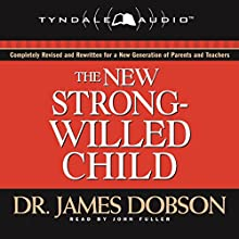 The New Strong-Willed Child (       UNABRIDGED) by James C. Dobson Narrated by John Fuller