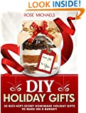 DIY Holiday Gifts: 30 Best-Kept-Secret Homemade Holiday Gifts To Make On a Budget!