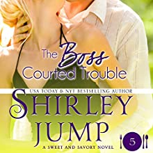 The Boss Courted Trouble: Sweet and Savory, Book 5 (       UNABRIDGED) by Shirley Jump Narrated by Jorjeana Marie