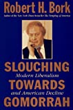 Slouching Towards Gomorrah, Modern Liberalism and American Decline