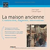 La maison ancienne : Construction, diagnostic, interventions