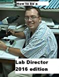 How to Be a Lab Director 2016 Edition