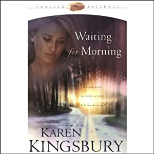 Waiting for Morning: Forever Faithful Series #1 | [Karen Kingsbury]