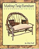 img - for Making Twig Furniture and Household Things by Abby Ruoff (1991-08-03) book / textbook / text book