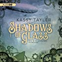 Shadows of Glass: The Ashes Trilogy, Book 2 (       UNABRIDGED) by Kassy Tayler Narrated by Nicola Barber