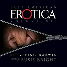 The Best American Erotica, Volume 12: Surviving Darwin  by Susie Bright, Jane Smiley, Mary Gaitskill, Steve Almond Narrated by Susie Bright, Nelson George, Lenore Zann, Daleena Valdatti, Ax Norman