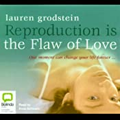 Reproduction Is the Flaw of Love | [Lauren Grodstein]