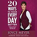20 Ways to Make Every Day Better: Simple, Practical Changes with Real Results Audiobook by Joyce Meyer Narrated by Jodi Carlisle