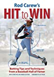 Rod Carews Hit to Win: Batting Tips and Techniques from a Baseball Hall of Famer