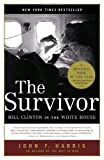 The Survivor: Bill Clinton in the White House (0375760849) by Harris, John F.