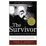 The Survivor: Bill Clinton in the White Houseby John F. Harris