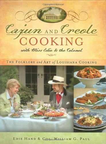 Cajun And Creole Cooking With Miss Edie And The Colonel: The Folklore And Art Of Louisiana Cooking