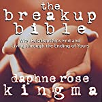 The Breakup Bible: Why Relationships End and Living Through the Ending of Yours | Daphne Rose Kingma