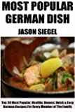 Top Class German Recipes: Top 30 Most Popular, Most Wanted, Healthy, Newest, Quickest, Easiest, Most Recommended And Delicious German Recipes For Every Member Of The Family (English Edition)