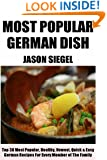 Top Class German Recipes: Top 30 Most Popular, Most Wanted, Healthy, Newest, Quickest, Easiest, Most Recommended And Delicious German Recipes For Every Member Of The Family
