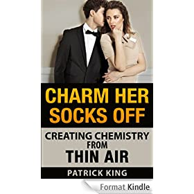 Charm Her Socks Off: Creating Chemistry from Thin Air (Dating Advice for Men on How to Attract Women) (English Edition)