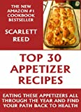 Top 30 Delicious And Healthy Appetizer Recipes: Eating These Appetizers All Through The Year And Find Your Path Back To Health