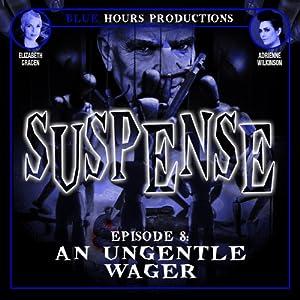 SUSPENSE, Episode 8: An Ungentle Wager | [John C. Alsedek, Dana Perry-Hayes]