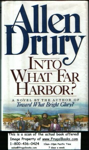 Into What Far Harbor?: A Novel, ALLEN DRURY