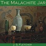 The Malachite Jar | J. S. Fletcher