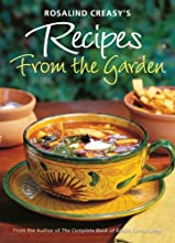 Rosalind Creasy39s Recipes from the Garden 200 Exciting Recipes from the Author of the Complete Book
