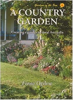 A country garden creating a garden in rural australia for Rural australian gardens