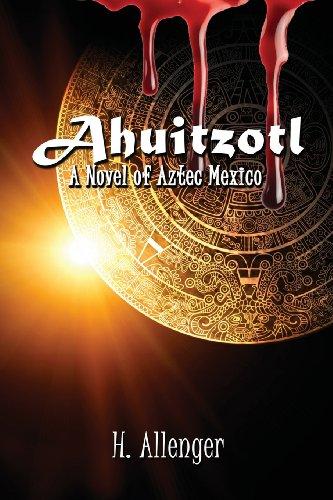 Ahuitzotl: A Novel of Aztec Mexico