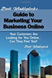 img - for Brett Winklepleck's Guide to Marketing Your Business Online: Your Customers Are Looking for You Online... Can They Find You? book / textbook / text book