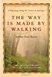 img - for The Way Is Made by Walking: A Pilgrimage Along the Camino de Santiago book / textbook / text book