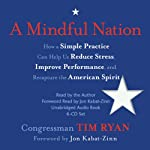 A Mindful Nation: How a Simple Practice Can Help Us Reduce Stress, Improve Performance, and Recapture the American Spirit | Tim Ryan