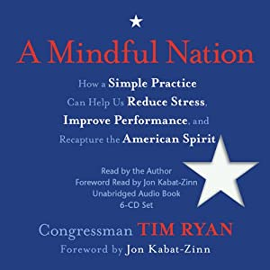 A Mindful Nation: How a Simple Practice Can Help Us Reduce Stress, Improve Performance, and Recapture the American Spirit | [Tim Ryan]
