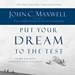 Put Your Dream to the Test: 10 Questions That Will Help You See It and Seize It | John Maxwell