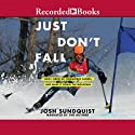 Just Don't Fall: How I Grew Up, Conquered Illness, and Made It Down the Mountain Audiobook by Josh Sundquist Narrated by Josh Sundquist