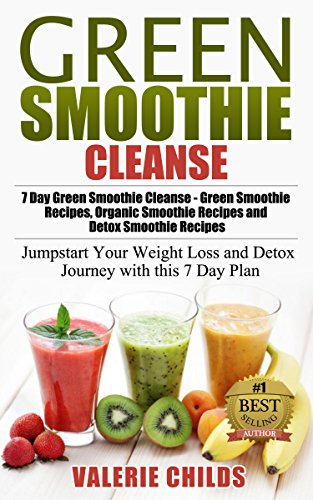 Green Smoothie Cleanse: 7 DAY GREEN SMOOTHIE CLEANSE - JUMPSTART YOUR WEIGHT LOSS AND DETOX JOURNEY WITH THIS 7 DAY PLAN - Green Smoothie Recipes, Organic ... Recipes, Detox Smoothie Recipes Book 1) by Valerie Childs, Joy Louis